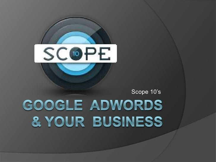 Scope 10's<br />Google  Adwords  & Your  Business<br />