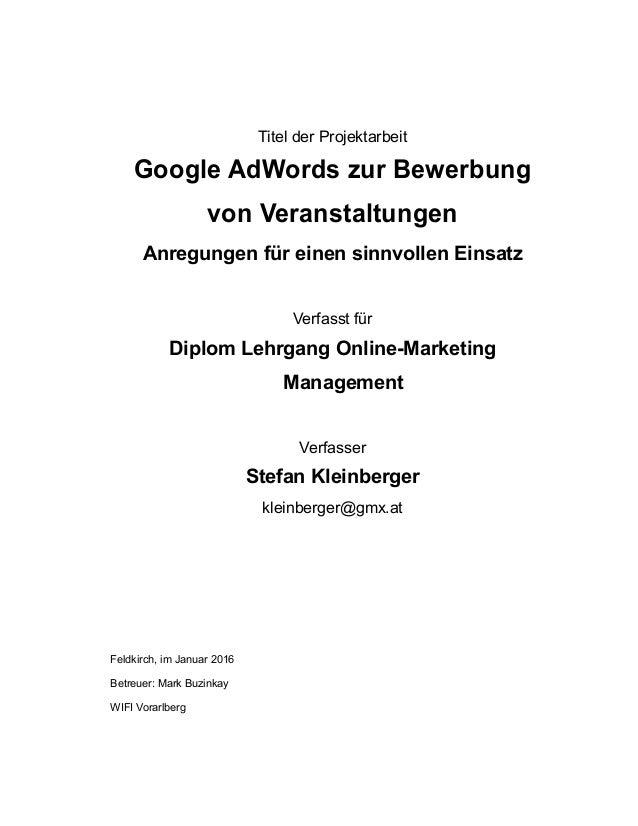 Titel der Projektarbeit Google AdWords zur Bewerbung von Veranstaltungen Anregungen für einen sinnvollen Einsatz Verfasst ...