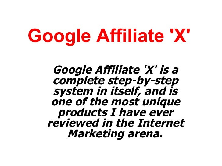 Google Affiliate 'X'   Google Affiliate 'X' is a complete step-by-step system in itself, and is one of the most unique pro...