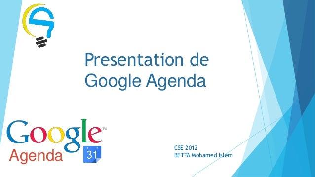 Presentation de         Google Agenda                   CSE 2012Agenda             BETTA Mohamed Islem