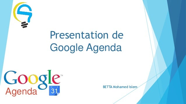 Presentation de         Google Agenda                   BETTA Mohamed IslemAgenda