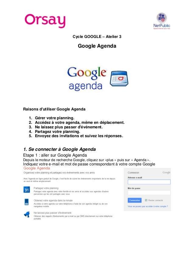Cycle GOOGLE – Atelier 3 Google Agenda Raisons d'utiliser Google Agenda 1. Gérer votre planning. 2. Accédez à votre agenda...
