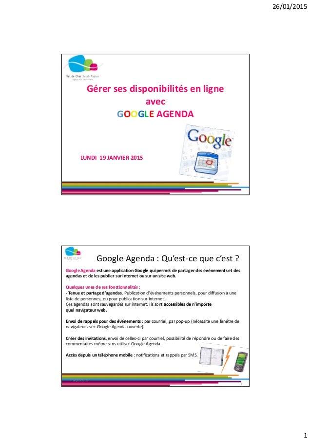 26/01/2015 1 Gérer ses disponibilités en ligne avec GOOGLE AGENDA LUNDI 19 JANVIER 2015 Google Agenda : Qu'est-ce que c'es...