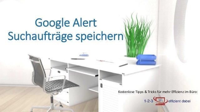 Kostenlose Tipps & Tricks für mehr Effizienz im Büro: Google Alert Suchaufträge speichern