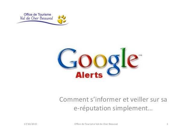 Comment s'informer et veiller sur sa e-réputation simplement… 17/10/2015 Office de Tourisme Val de Cher Beauval 1