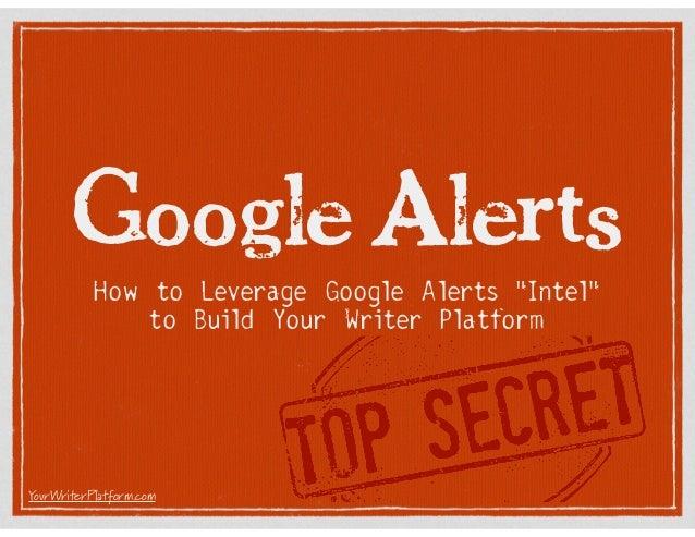 "Google Alerts How to Leverage Google Alerts ""Intel"" to Build Your Writer Platform  YourWriterPlatform.com"