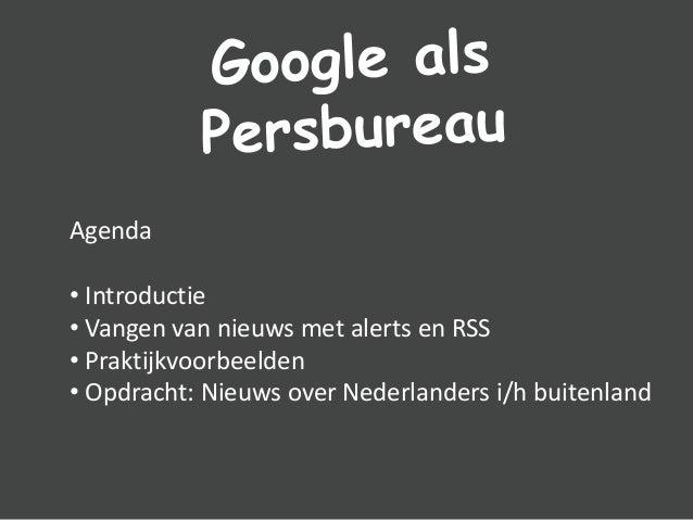 Agenda • Introductie • Vangen van nieuws met alerts en RSS • Praktijkvoorbeelden • Opdracht: Nieuws over Nederlanders i/h ...