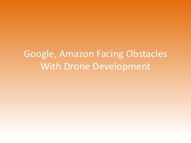Google, Amazon Facing Obstacles  With Drone Development