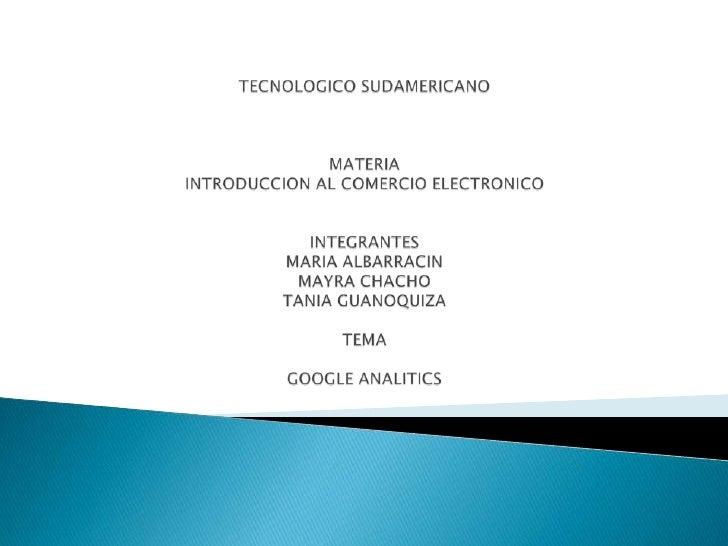TECNOLOGICO SUDAMERICANOMATERIAINTRODUCCION AL COMERCIO ELECTRONICOINTEGRANTESMARIA ALBARRACINMAYRA CHACHOTANIA GUANOQUIZA...