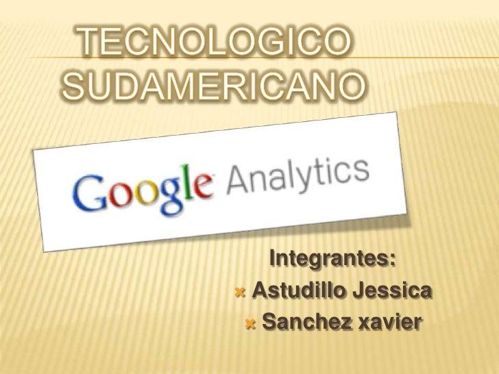 TECNOLOGICO<br />SUDAMERICANO<br />Integrantes:<br />Astudillo Jessica<br />Sanchezxavier<br />