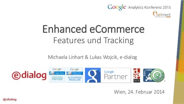 1 Enhanced eCommerce Features und Tracking Michaela Linhart & Lukas Wojcik, e-dialog Wien, 24. Februar 2014
