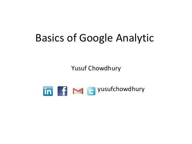 Basics of Google AnalyticYusuf Chowdhuryyusufchowdhury