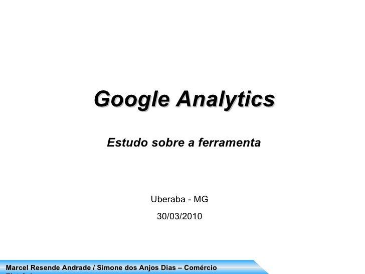 Google Analytics Estudo sobre a ferramenta Uberaba - MG 30/03/2010