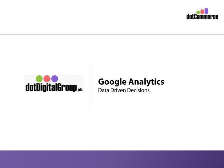 Google Analytics<br />Data Driven Decisions<br />