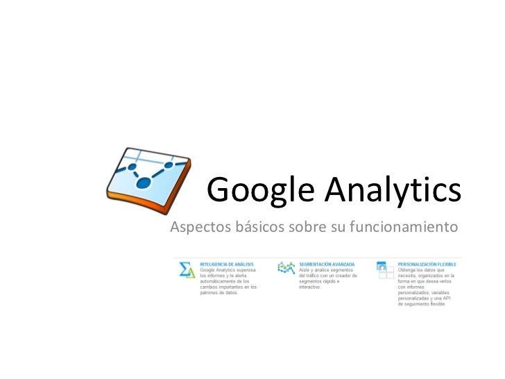 Google AnalyticsAspectos básicos sobre su funcionamiento