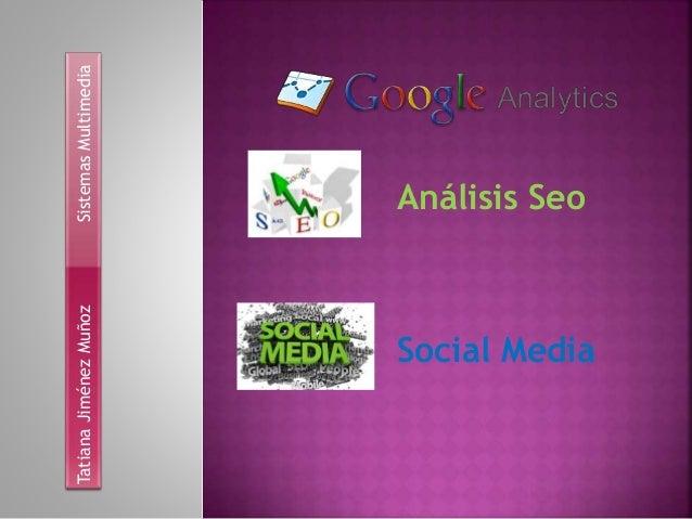 Análisis Seo Social Media TatianaJiménezMuñozSistemasMultimedia