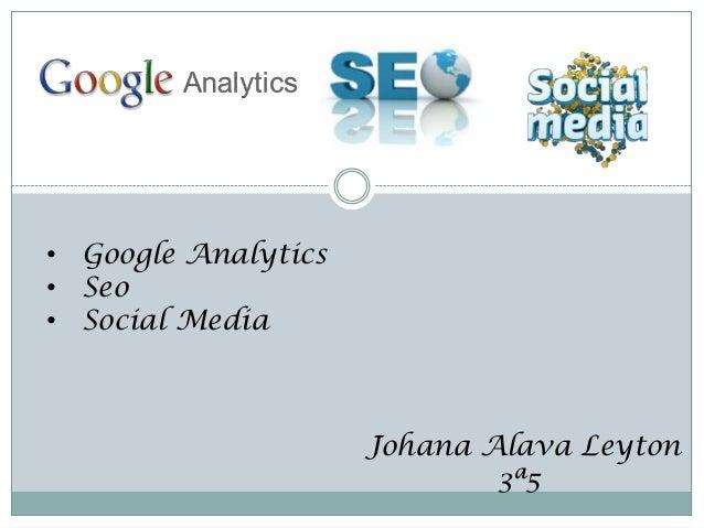 • Google Analytics• Seo• Social Media                     Johana Alava Leyton                             3ª5