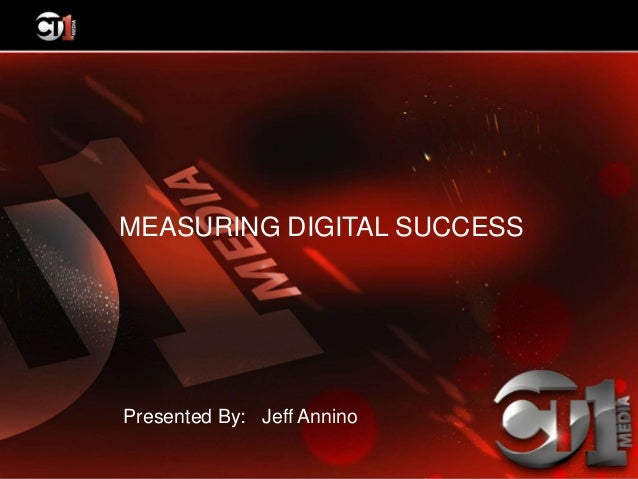 MEASURING DIGITAL SUCCESSPresented By: Jeff Annino