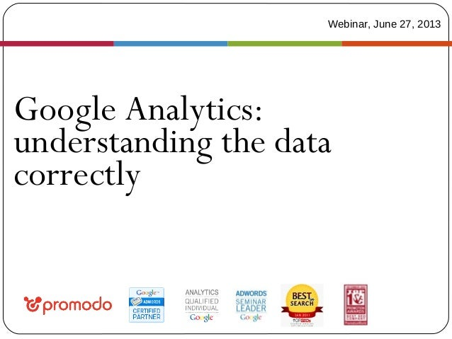 Google Analytics: understanding the data correctly Webinar, June 27, 2013