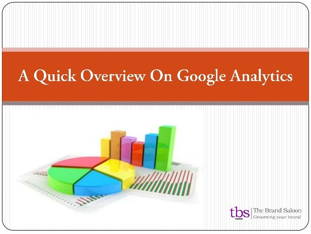 o Most widely used web analytics tool  o Tracks the performance of your website  o Its free  o Custom Reporting o More tha...