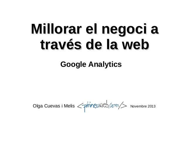 Millorar el negoci a través de la web Google Analytics  Olga Cuevas i Melis  Novembre 2013