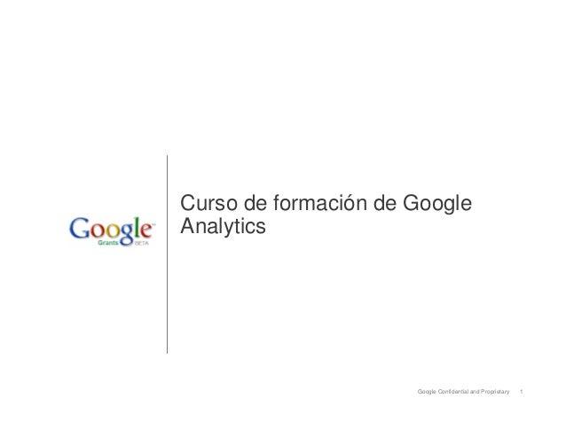 1Google Confidential and Proprietary Curso de formación de Google Analytics