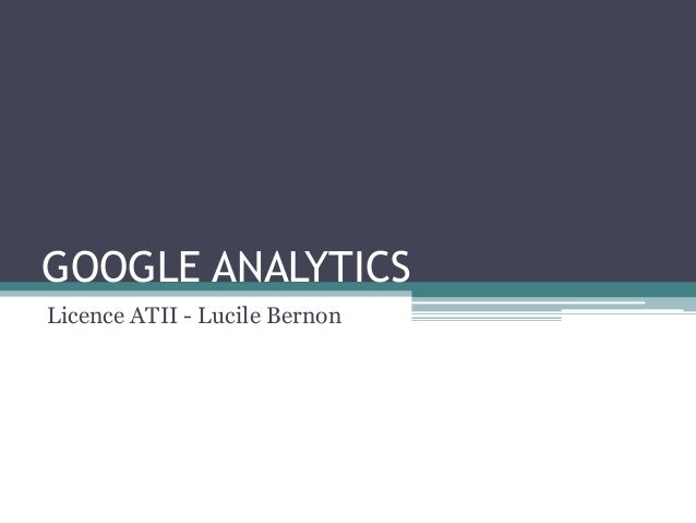 GOOGLE ANALYTICS Licence ATII - Lucile Bernon