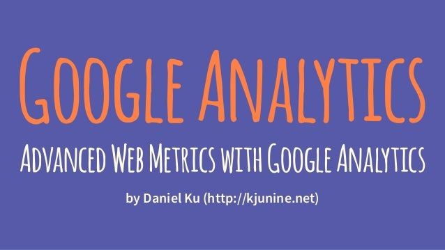 GoogleAnalytics AdvancedWebMetricswithGoogleAnalytics by Daniel Ku (http://kjunine.net)