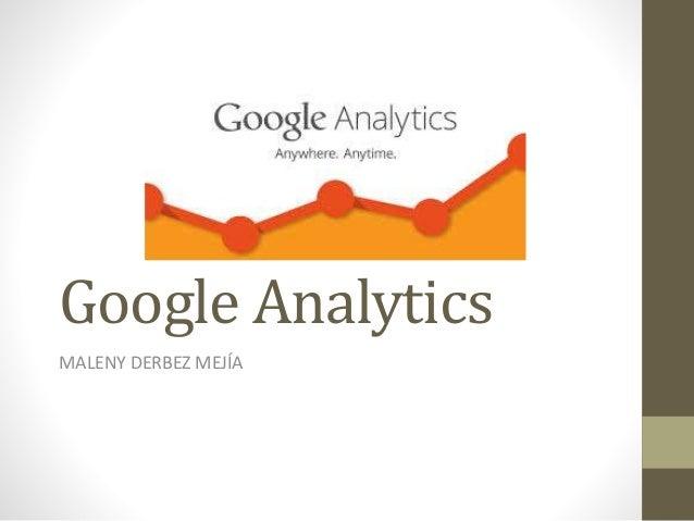 Google Analytics MALENY DERBEZ MEJÍA