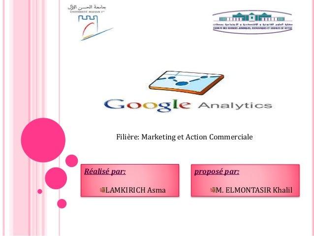 Filière: Marketing et Action Commerciale Réalisé par: LAMKIRICH Asma proposé par: M. ELMONTASIR Khalil