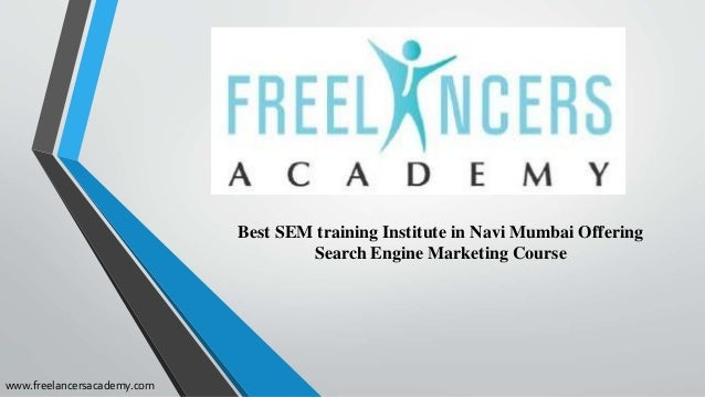 Best SEM training Institute in Navi Mumbai Offering Search Engine Marketing Course www.freelancersacademy.com