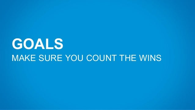 GOALS MAKE SURE YOU COUNT THE WINS