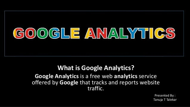 What is Google Analytics? Google Analytics is a free web analytics service offered by Google that tracks and reports websi...