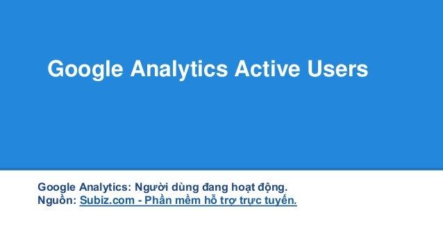 Google Analytics Active Users Google Analytics: Người dùng đang hoạt động. Nguồn: Subiz.com - Phần mềm hỗ trợ trực tuyến.