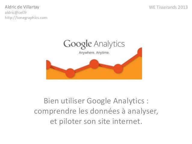 Bien utiliser Google Analytics :comprendre les données à analyser,et piloter son site internet.Aldric de Villartayaldric@c...