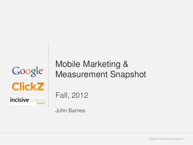 Mobile Marketing &Measurement SnapshotFall, 2012John Barnes                       Google Confidential and Proprietary   1