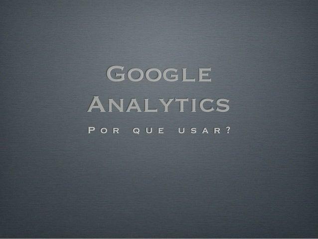 Google Analytics P o r q u e u s a r ?