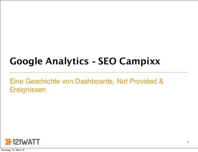 Google Analytics - SEO Campixx       Eine Geschichte von Dashboards, Not Provided &       Ereignissen                     ...