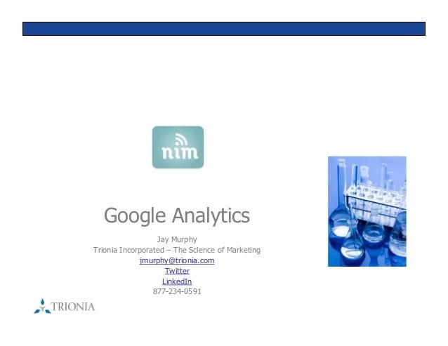 Google AnalyticsJay MurphyTrionia Incorporated – The Science of Marketingjmurphy@trionia.comTwitterLinkedIn877-234-0591