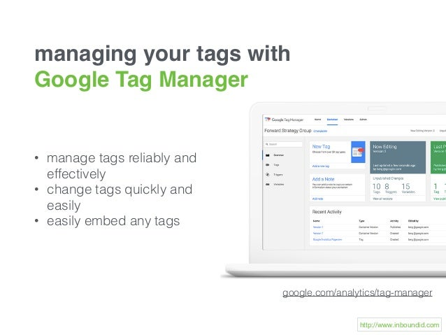 google.com/analytics/tag-manager • manage tags reliably and effectively • change tags quickly and easily • easily embed an...
