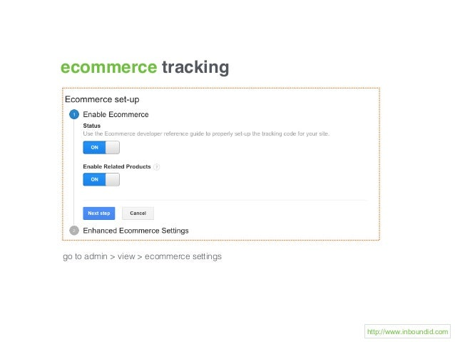 ecommerce tracking go to admin > view > ecommerce settings http://www.inboundid.com