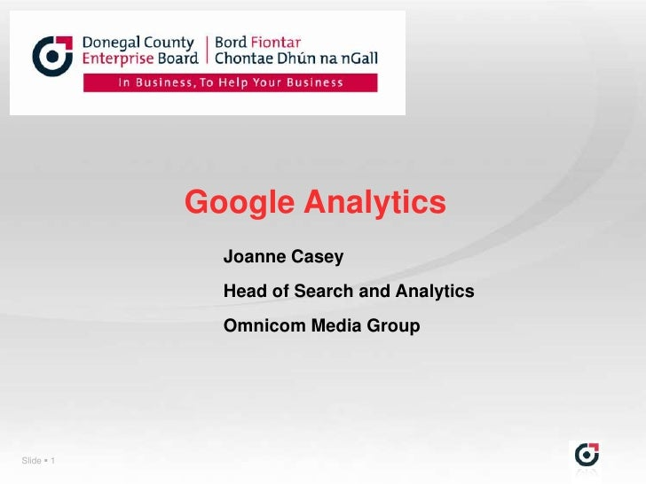 Google Analytics              Joanne Casey              Head of Search and Analytics              Omnicom Media GroupSlide...