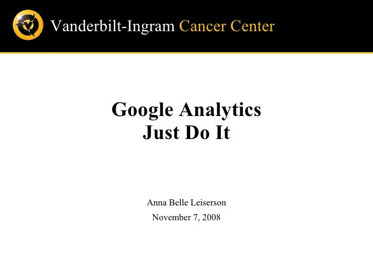 Google Analytics Just Do It Anna Belle Leiserson November 7, 2008