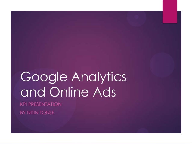 Google Analytics and Online Ads KPI PRESENTATION BY NITIN TONSE