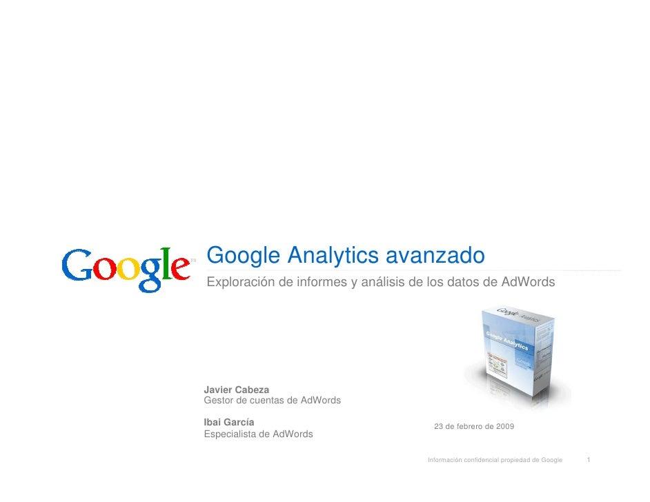 Google Analytics avanzado Exploración de informes y análisis de los datos de AdWords     Javier Cabeza Gestor de cuentas d...