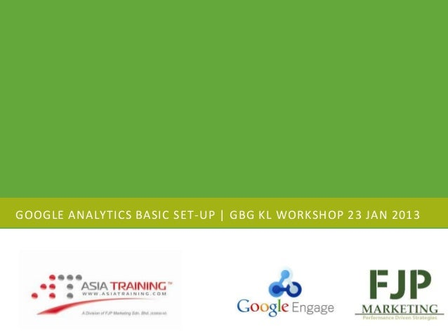 GOOGLE ANALYTICS BASIC SET -UP | GBG KL WORKSHOP 23 JAN 2013