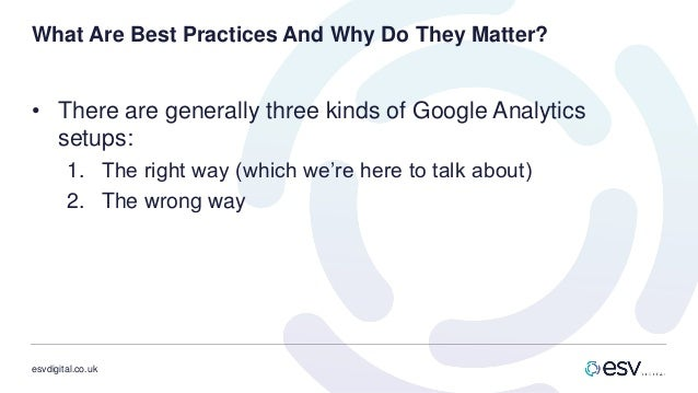 esvdigital.co.uk What Are Best Practices And Why Do They Matter? • There are generally three kinds of Google Analytics set...