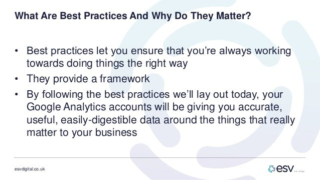 esvdigital.co.uk What Are Best Practices And Why Do They Matter? • Best practices let you ensure that you're always workin...