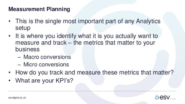 esvdigital.co.uk Measurement Planning • This is the single most important part of any Analytics setup • It is where you id...