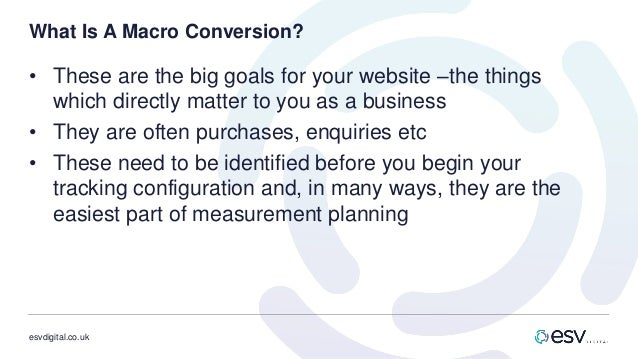 esvdigital.co.uk What Is A Macro Conversion? • These are the big goals for your website –the things which directly matter ...